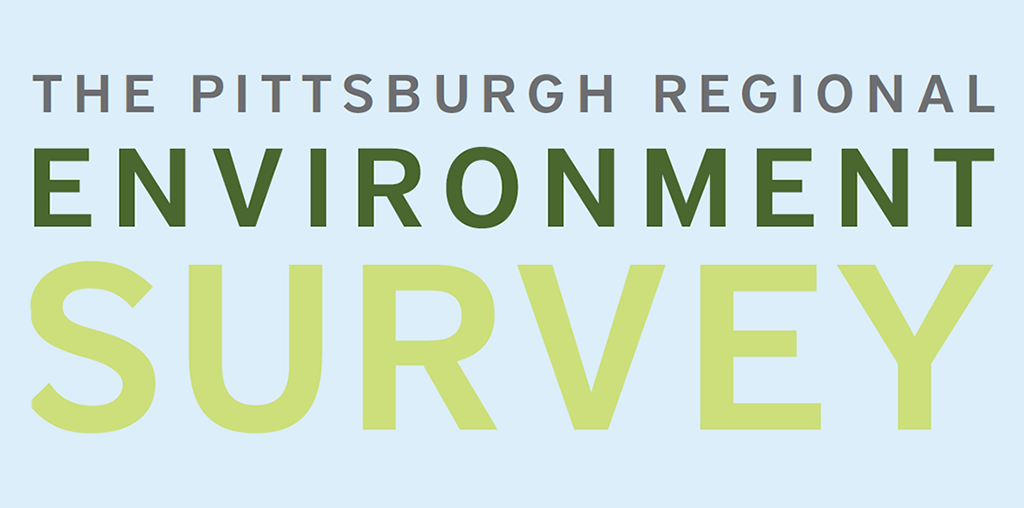 The Pittsburgh Regional Environment Survey // pittsburghtoday.org
