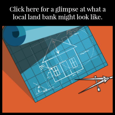 Click here for a glimpse of what a local land bank might look like.